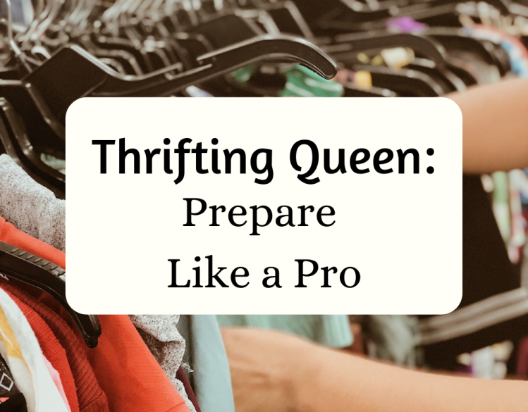 Image of hands going through a clothing rack with the a cream square in the center that says Thrifting Queen: Prepare Like a Pro